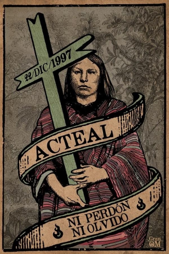 Acteal Massacre: 'Ni perdón, Ni olvido.' / 'We Have Not Forgiven, Nor Forgotten.'